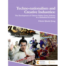 Techno-nationalism and Creative Industries: The Development of Chinese Online Game Industry in a Globalized Economy